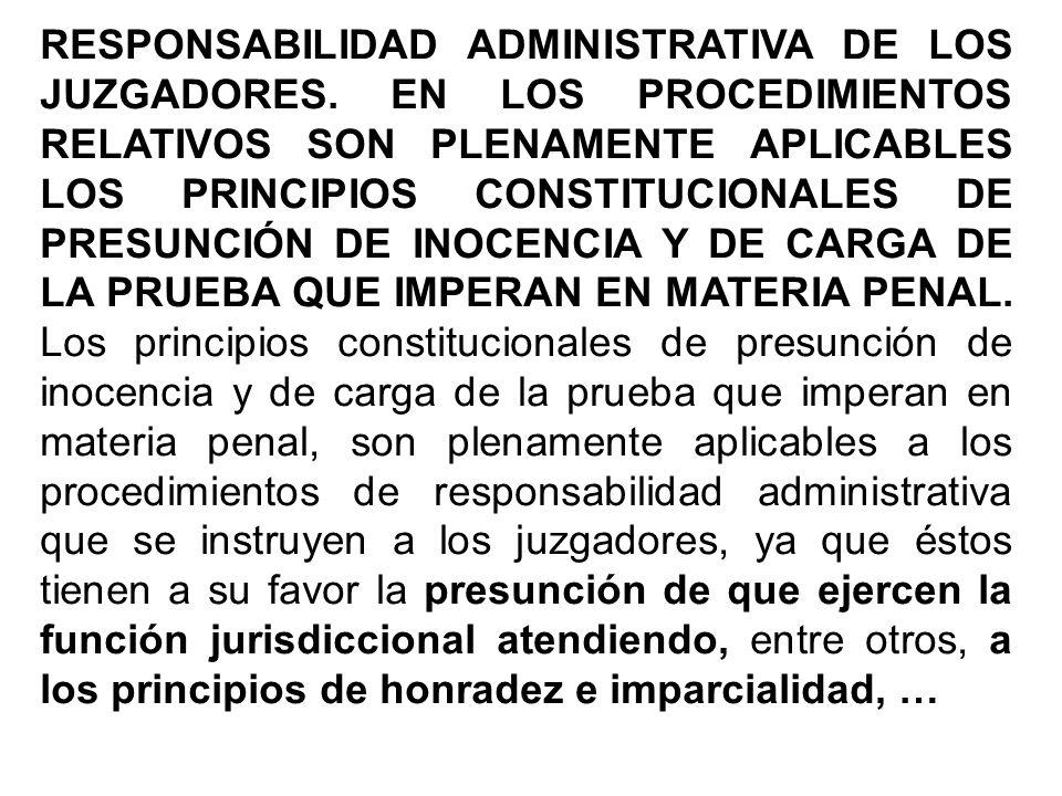 RESPONSABILIDAD ADMINISTRATIVA DE LOS JUZGADORES. EN LOS PROCEDIMIENTOS RELATIVOS SON PLENAMENTE APLICABLES LOS PRINCIPIOS CONSTITUCIONALES DE PRESUNC