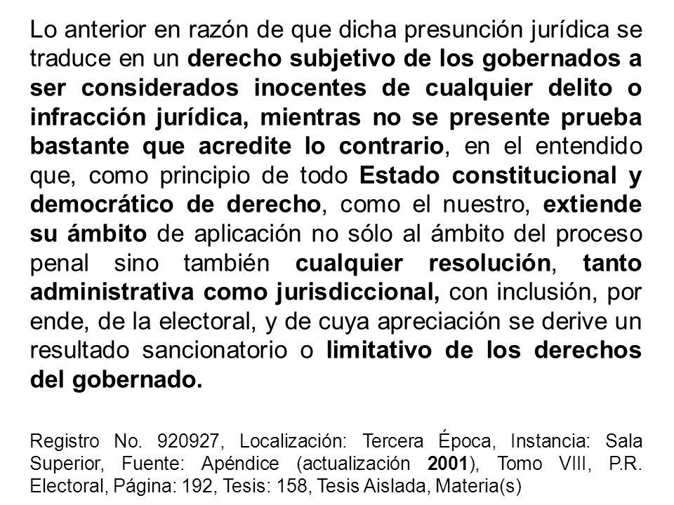 Lo anterior en razón de que dicha presunción jurídica se traduce en un derecho subjetivo de los gobernados a ser considerados inocentes de cualquier d