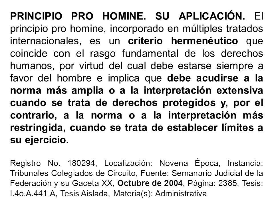 PRINCIPIO PRO HOMINE. SU APLICACIÓN. El principio pro homine, incorporado en múltiples tratados internacionales, es un criterio hermenéutico que coinc