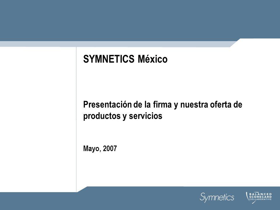 SYMNETICS México Presentación de la firma y nuestra oferta de productos y servicios Mayo, 2007
