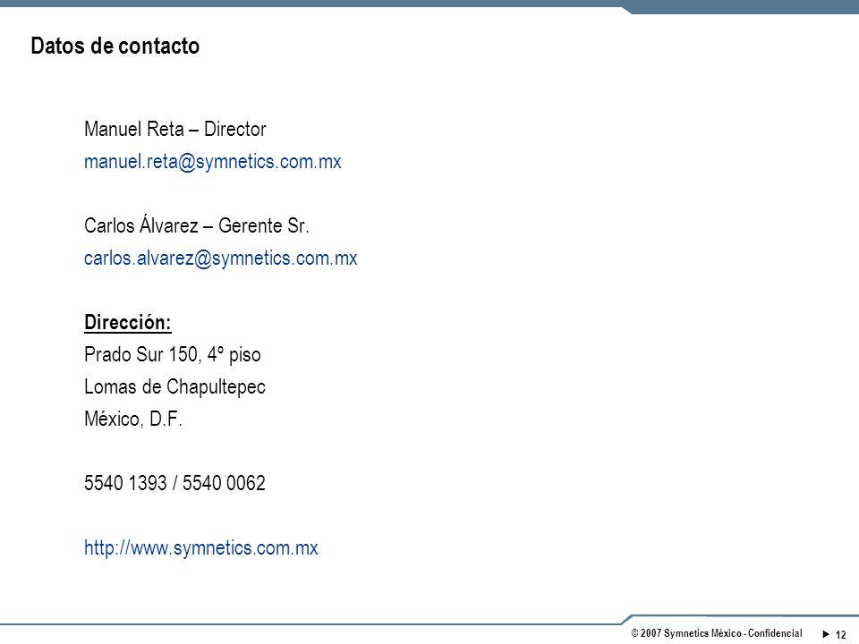 12 © 2007 Symnetics México - Confidencial Datos de contacto Manuel Reta – Director manuel.reta@symnetics.com.mx Carlos Álvarez – Gerente Sr.