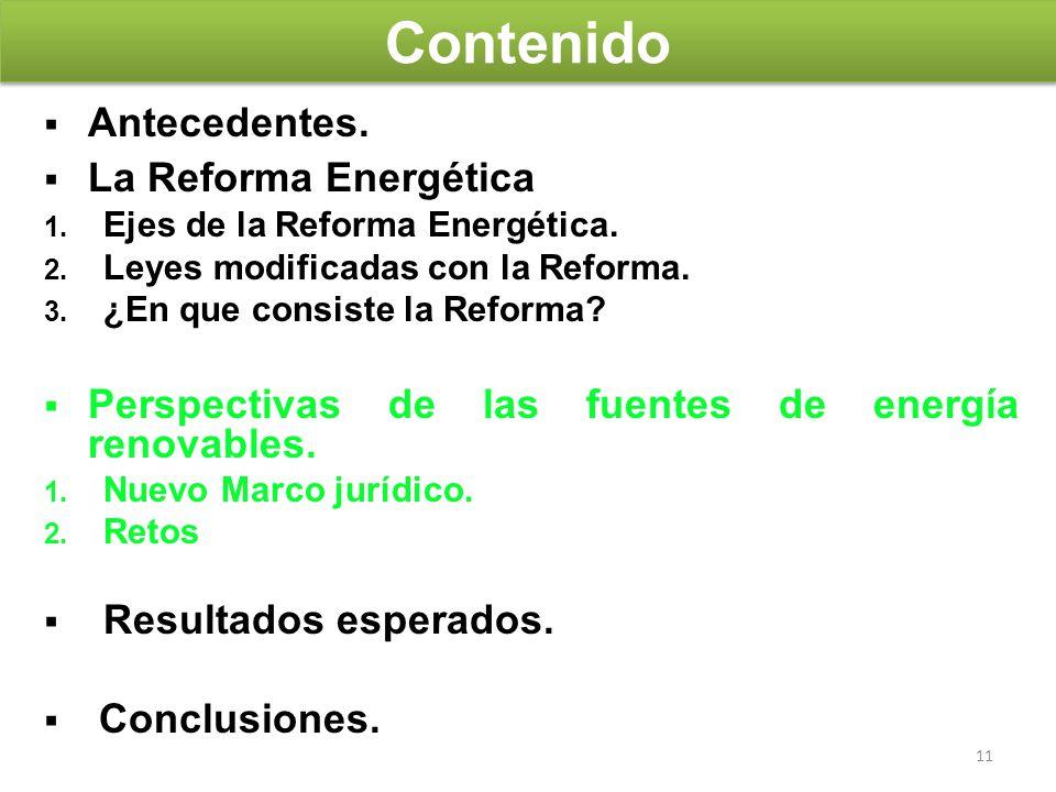 11 Antecedentes. La Reforma Energética 1. Ejes de la Reforma Energética. 2. Leyes modificadas con la Reforma. 3. ¿En que consiste la Reforma? Perspect