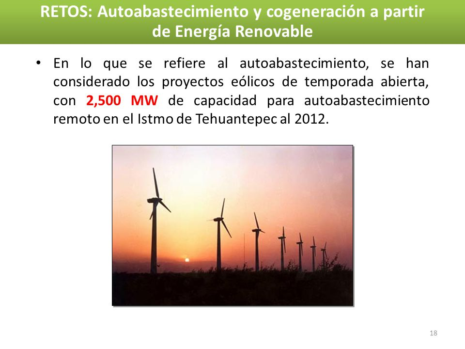 En lo que se refiere al autoabastecimiento, se han considerado los proyectos eólicos de temporada abierta, con 2,500 MW de capacidad para autoabasteci
