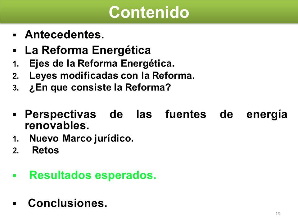 19 Antecedentes. La Reforma Energética 1. Ejes de la Reforma Energética. 2. Leyes modificadas con la Reforma. 3. ¿En que consiste la Reforma? Perspect