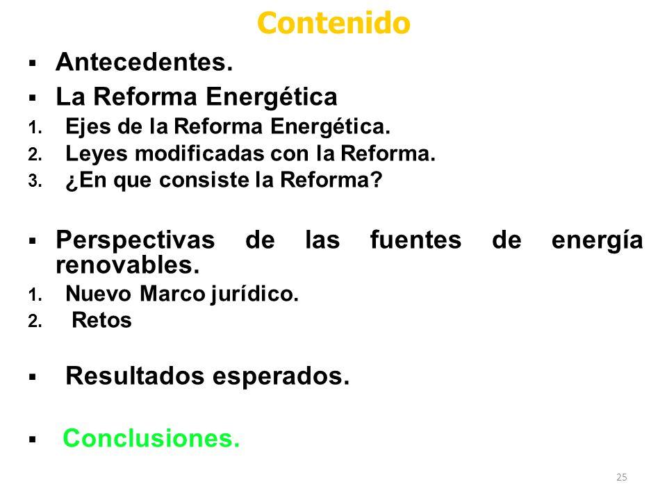 25 Contenido Antecedentes. La Reforma Energética 1. Ejes de la Reforma Energética. 2. Leyes modificadas con la Reforma. 3. ¿En que consiste la Reforma
