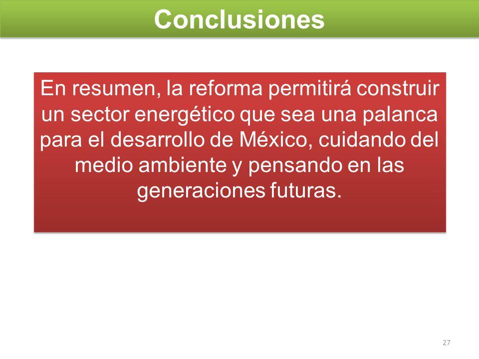 Conclusiones En resumen, la reforma permitirá construir un sector energético que sea una palanca para el desarrollo de México, cuidando del medio ambi