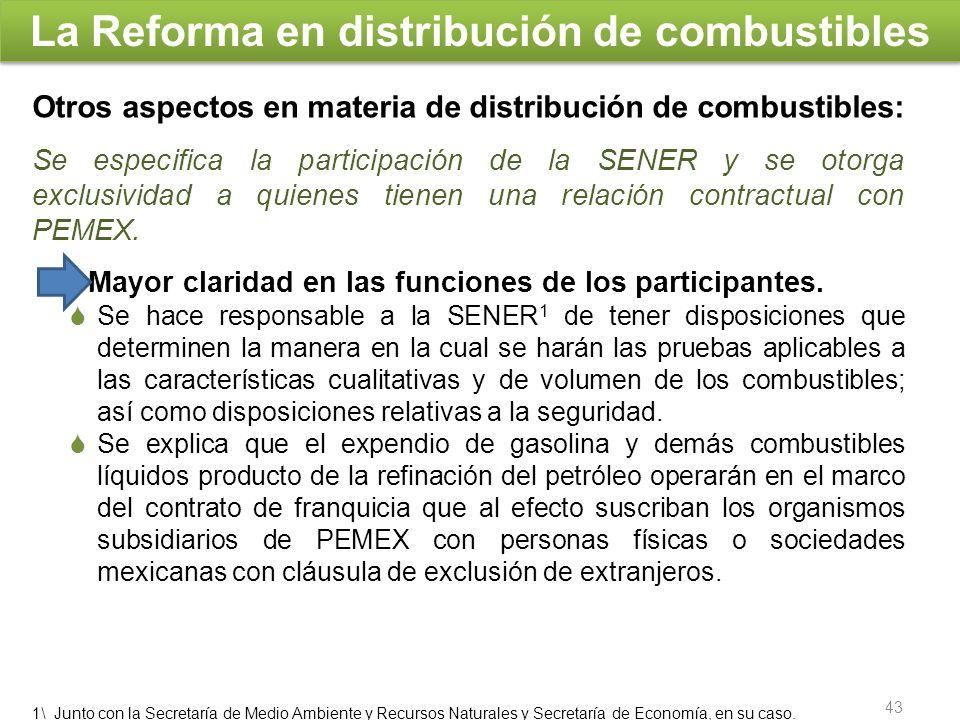 La Reforma en distribución de combustibles Otros aspectos en materia de distribución de combustibles: Se especifica la participación de la SENER y se