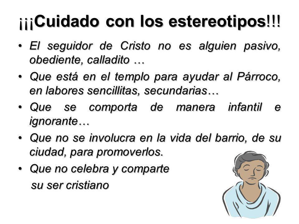 ¡¡¡Cuidado con los estereotipos!!! El seguidor de Cristo no es alguien pasivo, obediente, calladito …El seguidor de Cristo no es alguien pasivo, obedi