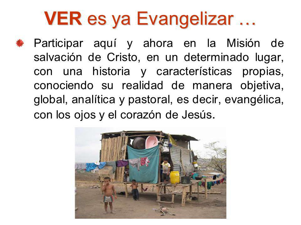 VER es ya Evangelizar … Participar aquí y ahora en la Misión de salvación de Cristo, en un determinado lugar, con una historia y características propi