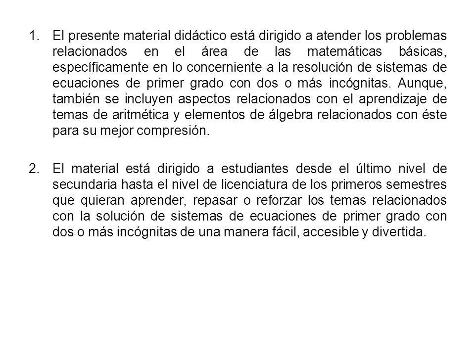1.El presente material didáctico está dirigido a atender los problemas relacionados en el área de las matemáticas básicas, específicamente en lo conce