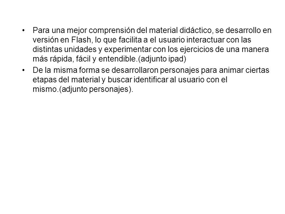 Para una mejor comprensión del material didáctico, se desarrollo en versión en Flash, lo que facilita a el usuario interactuar con las distintas unida