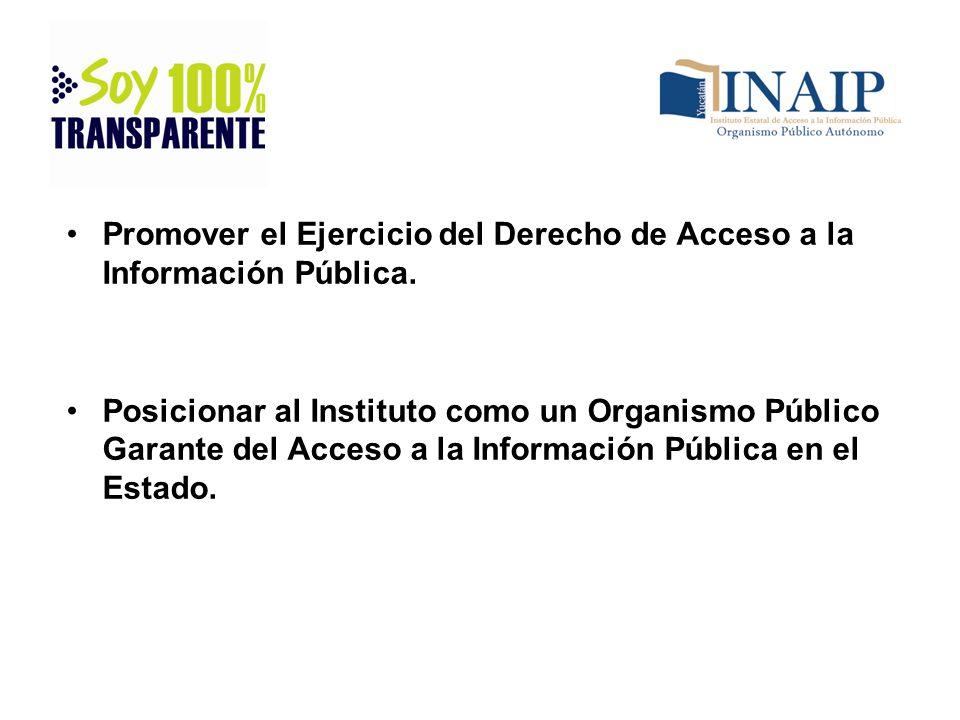 Promover el Ejercicio del Derecho de Acceso a la Información Pública. Posicionar al Instituto como un Organismo Público Garante del Acceso a la Inform