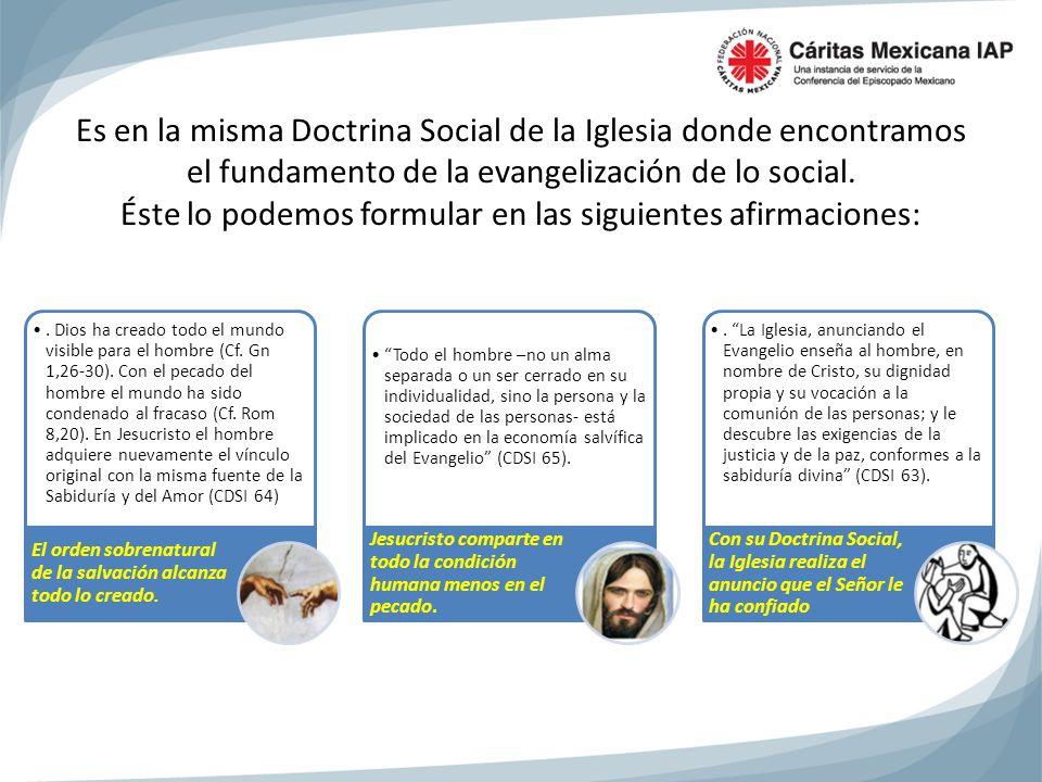 Es en la misma Doctrina Social de la Iglesia donde encontramos el fundamento de la evangelización de lo social.