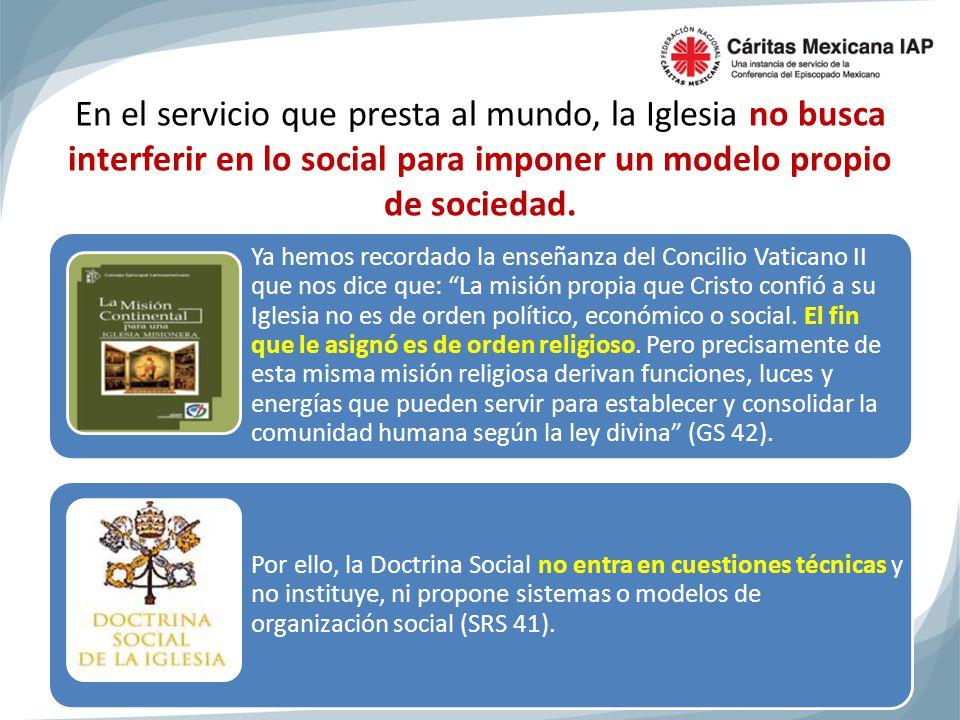 En el servicio que presta al mundo, la Iglesia no busca interferir en lo social para imponer un modelo propio de sociedad.