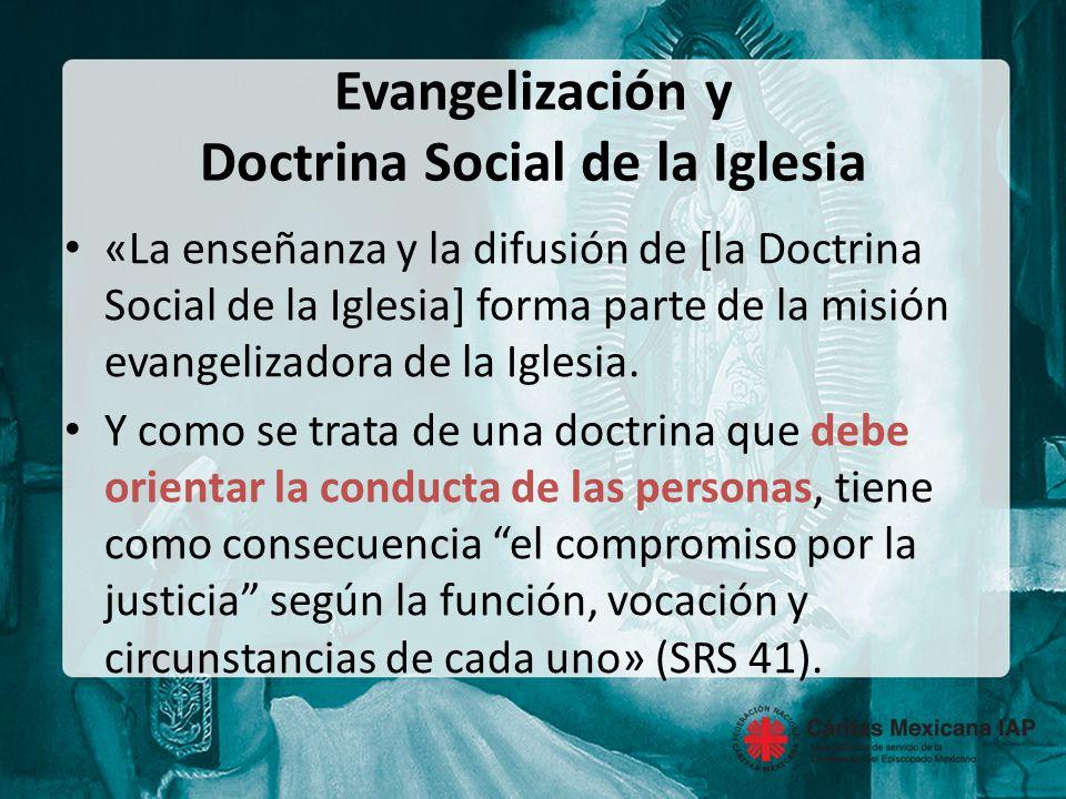 Evangelización y Doctrina Social de la Iglesia «La enseñanza y la difusión de [la Doctrina Social de la Iglesia] forma parte de la misión evangelizadora de la Iglesia.