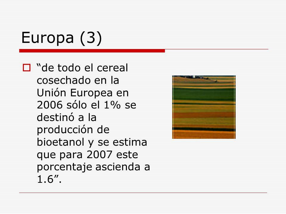 Europa (3) de todo el cereal cosechado en la Unión Europea en 2006 sólo el 1% se destinó a la producción de bioetanol y se estima que para 2007 este porcentaje ascienda a 1.6.