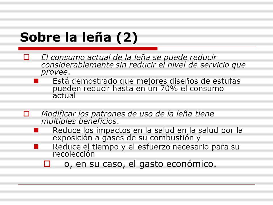 Sobre la leña (2) El consumo actual de la leña se puede reducir considerablemente sin reducir el nivel de servicio que provee.