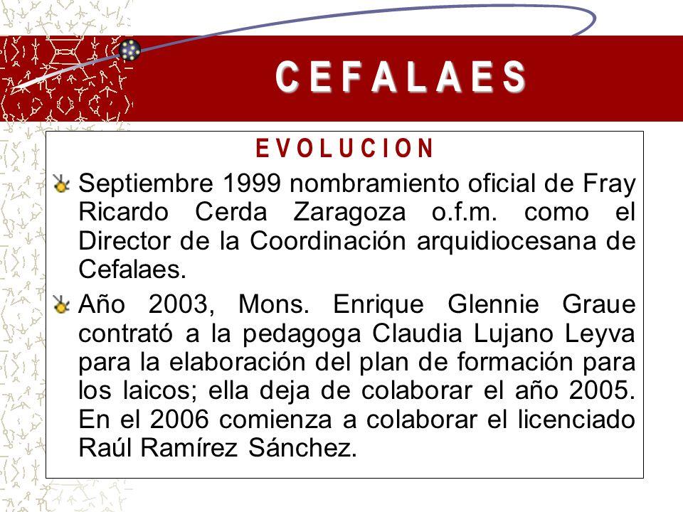 E V O L U C I O N Septiembre 1999 nombramiento oficial de Fray Ricardo Cerda Zaragoza o.f.m. como el Director de la Coordinación arquidiocesana de Cef