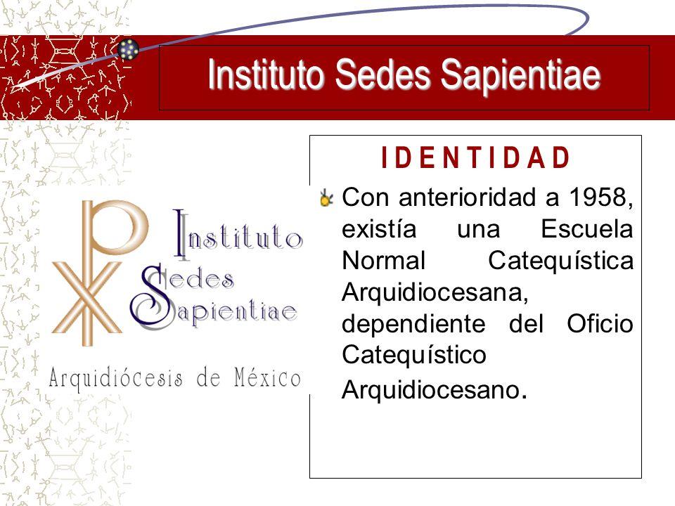 Instituto Sedes Sapientiae I D E N T I D A D Con anterioridad a 1958, existía una Escuela Normal Catequística Arquidiocesana, dependiente del Oficio C