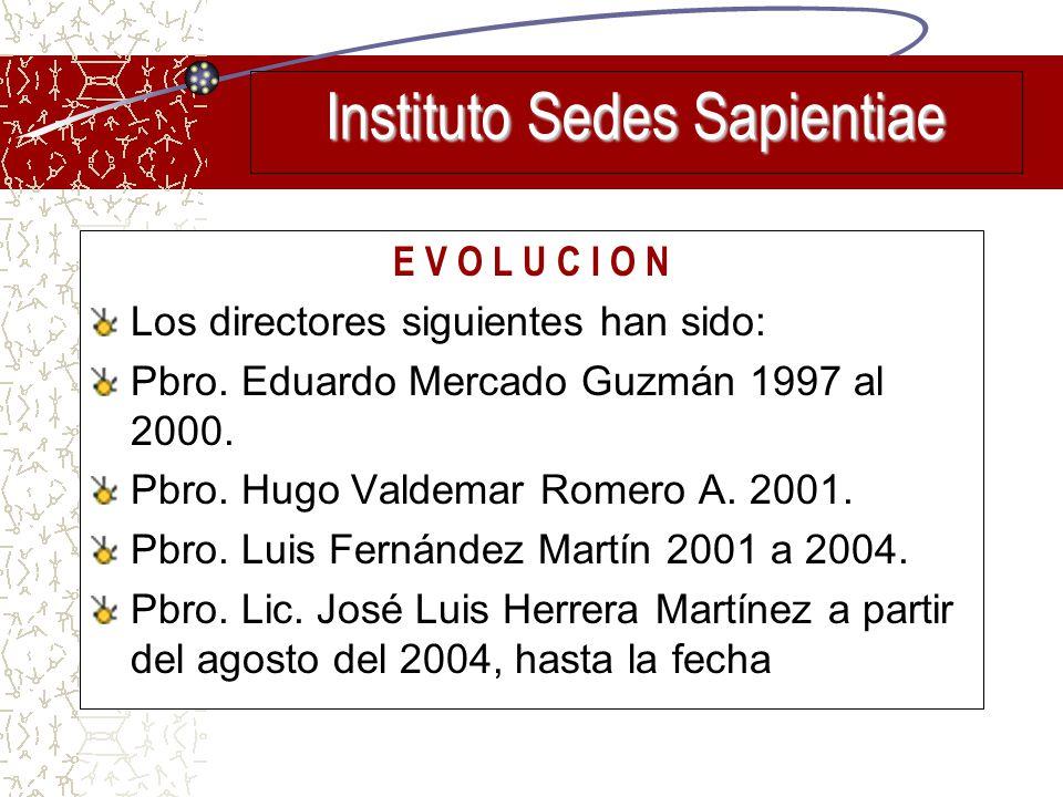 E V O L U C I O N Los directores siguientes han sido: Pbro. Eduardo Mercado Guzmán 1997 al 2000. Pbro. Hugo Valdemar Romero A. 2001. Pbro. Luis Fernán
