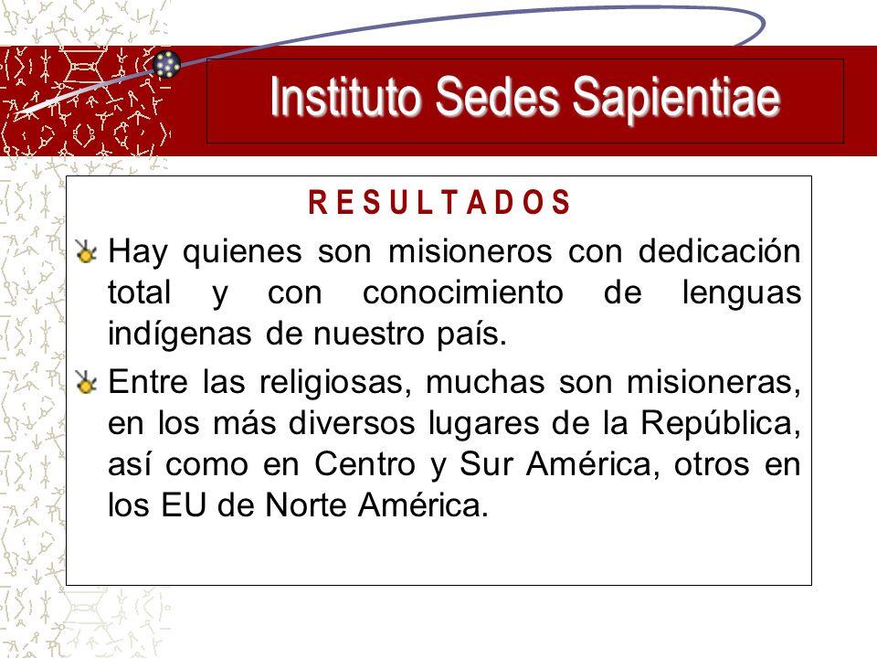 R E S U L T A D O S Hay quienes son misioneros con dedicación total y con conocimiento de lenguas indígenas de nuestro país. Entre las religiosas, muc