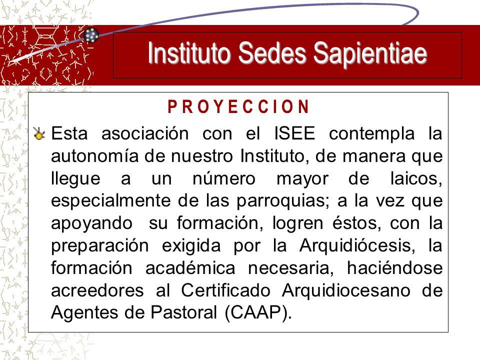 P R O Y E C C I O N Esta asociación con el ISEE contempla la autonomía de nuestro Instituto, de manera que llegue a un número mayor de laicos, especia