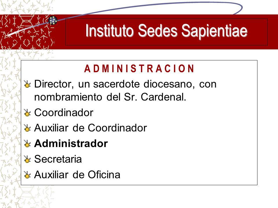 A D M I N I S T R A C I O N Director, un sacerdote diocesano, con nombramiento del Sr. Cardenal. Coordinador Auxiliar de Coordinador Administrador Sec