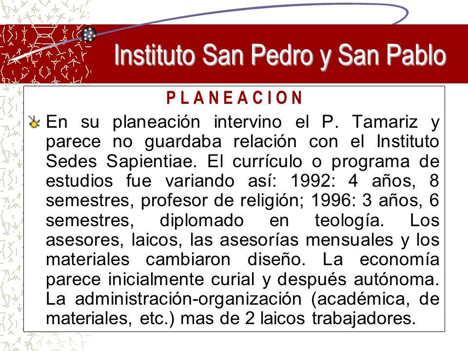 P L A N E A C I O N En su planeación intervino el P. Tamariz y parece no guardaba relación con el Instituto Sedes Sapientiae. El currículo o programa