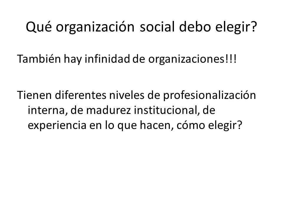 Qué organización social debo elegir? También hay infinidad de organizaciones!!! Tienen diferentes niveles de profesionalización interna, de madurez in