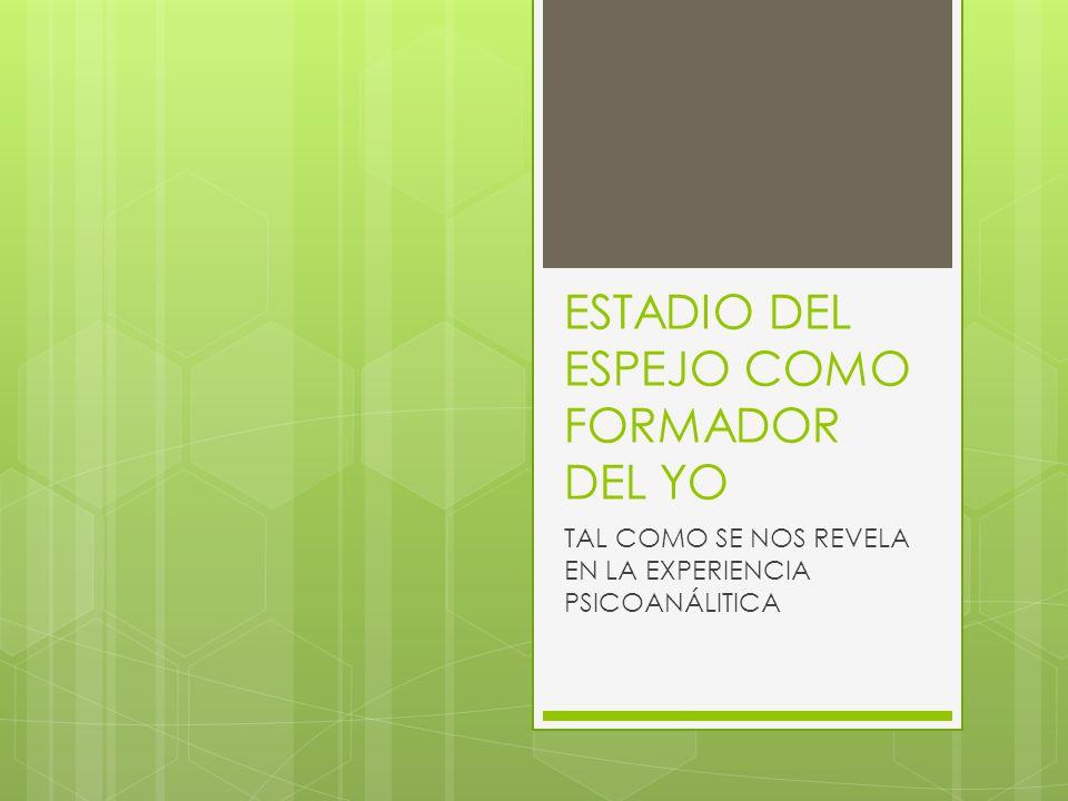 ESTADIO DEL ESPEJO COMO FORMADOR DEL YO TAL COMO SE NOS REVELA EN LA EXPERIENCIA PSICOANÁLITICA