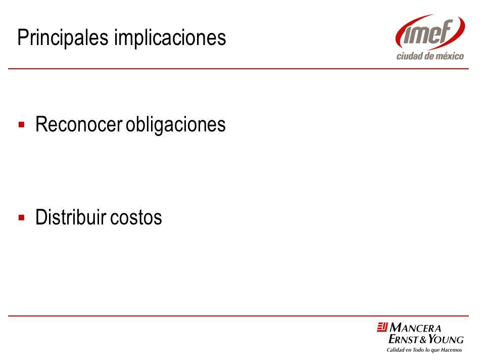 Principales implicaciones Reconocer obligaciones Distribuir costos