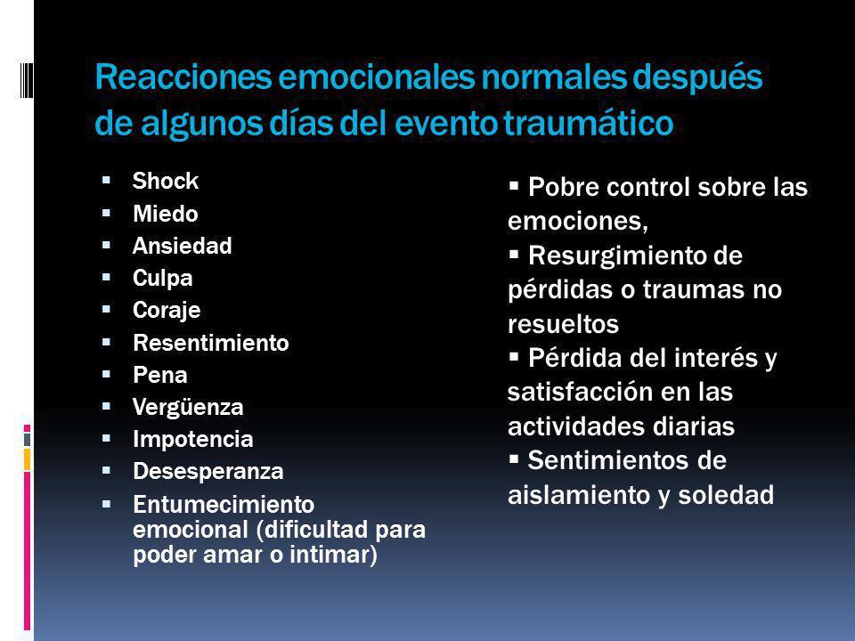 Reacciones emocionales normales después de algunos días del evento traumático Shock Miedo Ansiedad Culpa Coraje Resentimiento Pena Vergüenza Impotenci