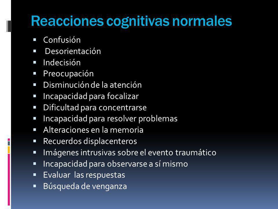 Reacciones cognitivas normales Confusión Desorientación Indecisión Preocupación Disminución de la atención Incapacidad para focalizar Dificultad para