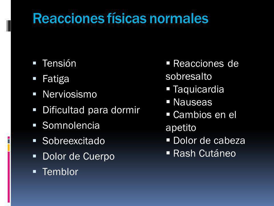Reacciones físicas normales Tensión Fatiga Nerviosismo Dificultad para dormir Somnolencia Sobreexcitado Dolor de Cuerpo Temblor Reacciones de sobresal