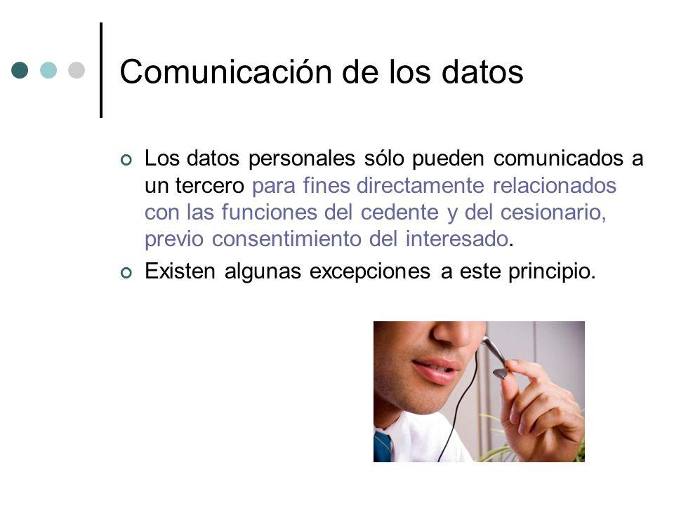 Comunicación de los datos Los datos personales sólo pueden comunicados a un tercero para fines directamente relacionados con las funciones del cedente y del cesionario, previo consentimiento del interesado.