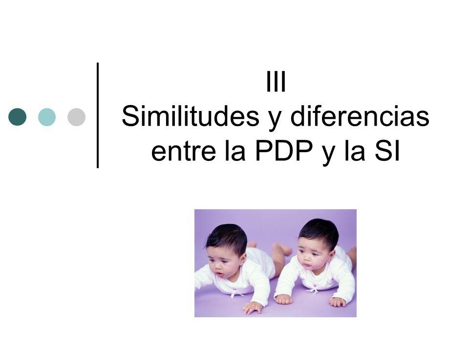 III Similitudes y diferencias entre la PDP y la SI