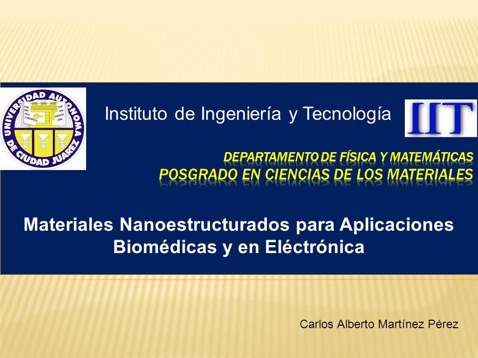 Instituto de Ingeniería y Tecnología Carlos Alberto Martínez Pérez Materiales Nanoestructurados para Aplicaciones Biomédicas y en Eléctrónica