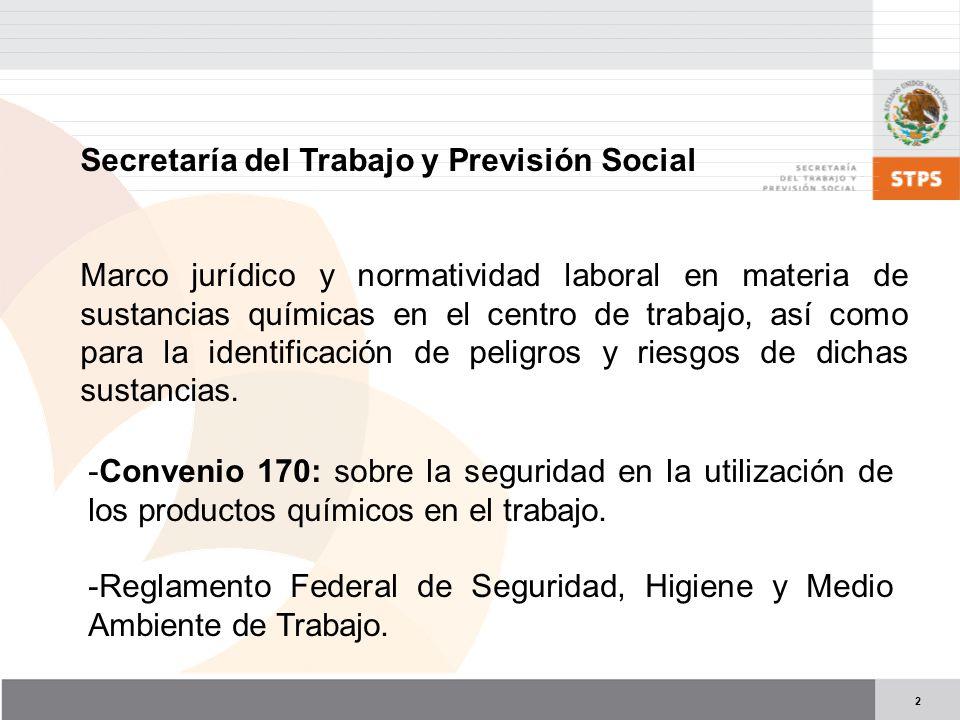 2 Secretaría del Trabajo y Previsión Social Marco jurídico y normatividad laboral en materia de sustancias químicas en el centro de trabajo, así como para la identificación de peligros y riesgos de dichas sustancias.