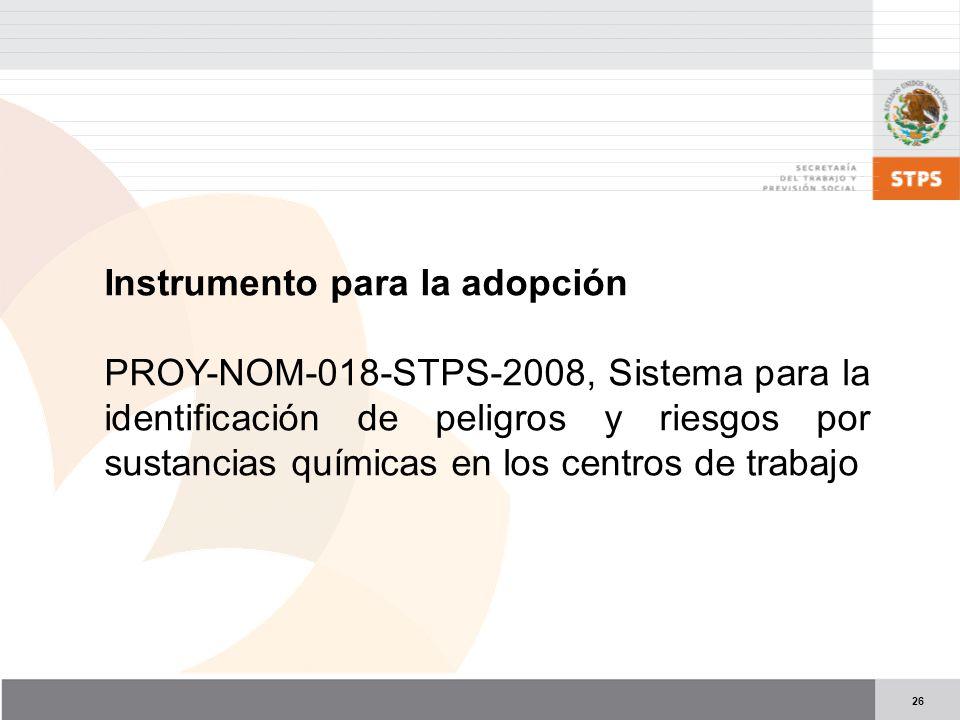26 Instrumento para la adopción PROY-NOM-018-STPS-2008, Sistema para la identificación de peligros y riesgos por sustancias químicas en los centros de trabajo