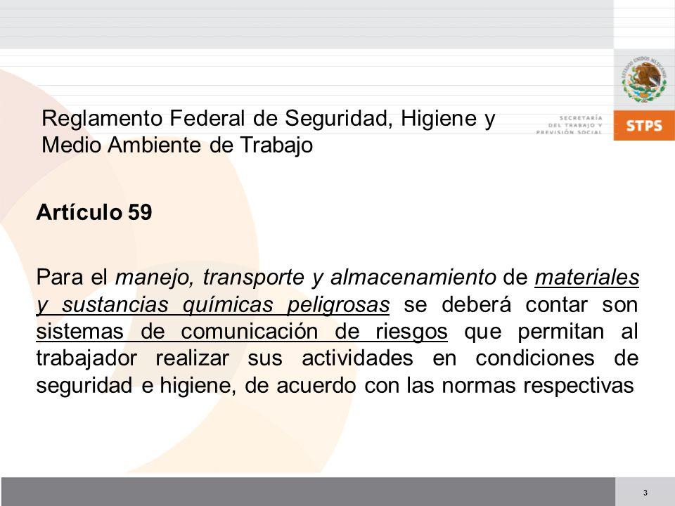 3 Reglamento Federal de Seguridad, Higiene y Medio Ambiente de Trabajo Artículo 59 Para el manejo, transporte y almacenamiento de materiales y sustanc