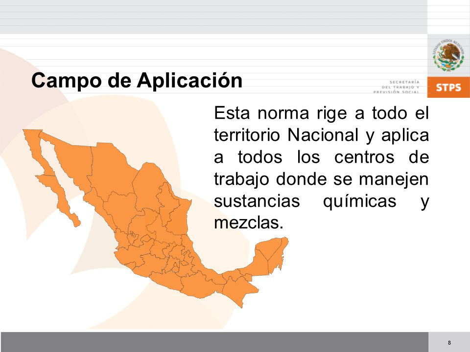 8 Campo de Aplicación Esta norma rige a todo el territorio Nacional y aplica a todos los centros de trabajo donde se manejen sustancias químicas y mezclas.