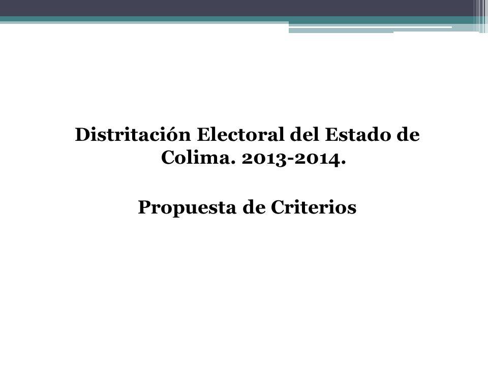 Distritación Electoral del Estado de Colima. 2013-2014. Propuesta de Criterios