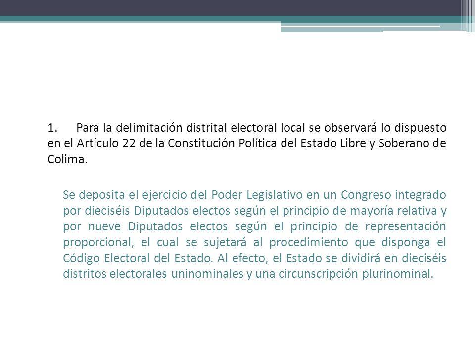 1. Para la delimitación distrital electoral local se observará lo dispuesto en el Artículo 22 de la Constitución Política del Estado Libre y Soberano