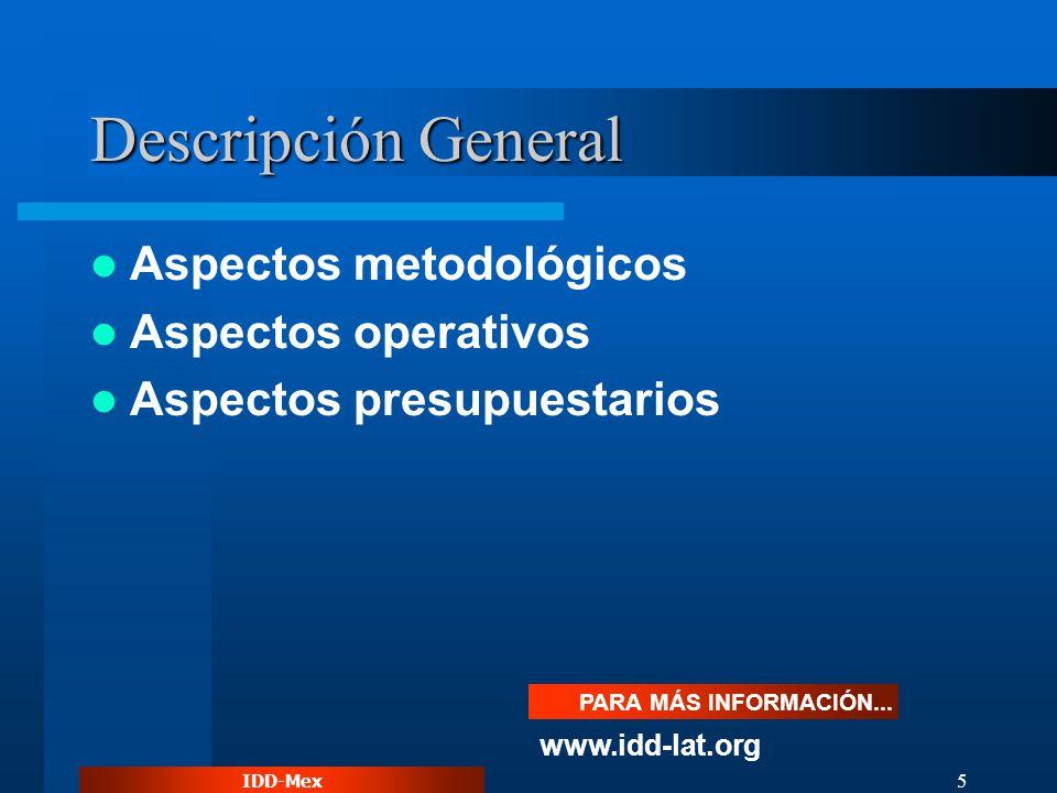 IDD-Mex 5 Descripción General Aspectos metodológicos Aspectos operativos Aspectos presupuestarios PARA MÁS INFORMACIÓN... www.idd-lat.org