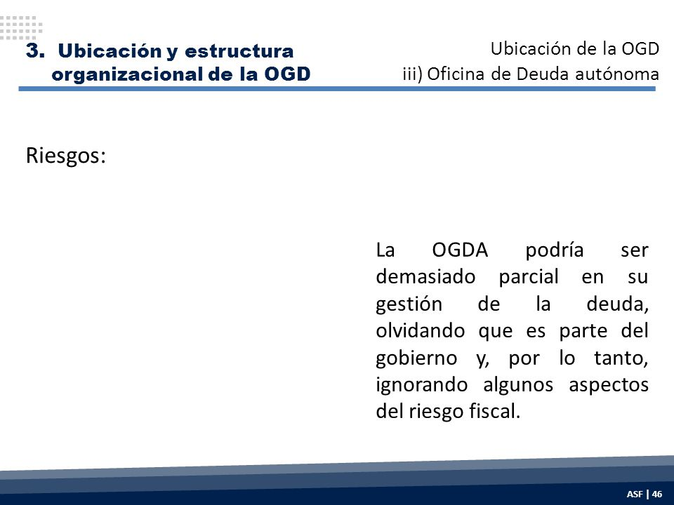 La OGDA podría ser demasiado parcial en su gestión de la deuda, olvidando que es parte del gobierno y, por lo tanto, ignorando algunos aspectos del riesgo fiscal.