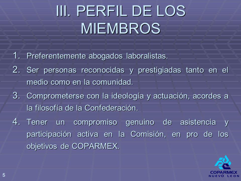 III. PERFIL DE LOS MIEMBROS 1. Preferentemente abogados laboralistas.