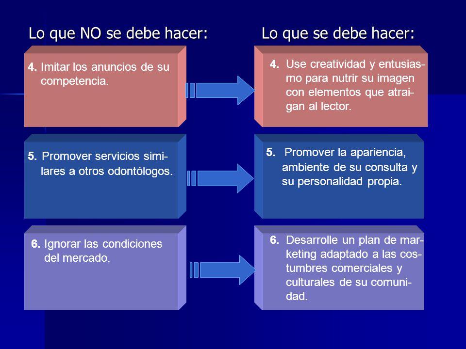 2. IDEAS DE MERCADEO ODONTOLÓGICO: Lo que NO se debe hacer: Lo que se debe hacer: 1.Incluir demasiada in- formación en un solo anuncio. 1. Limítese a