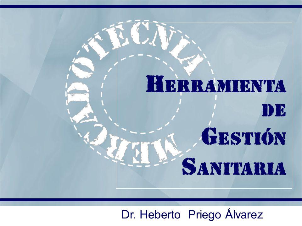 Dr. Heberto Priego Álvarez H ERRAMIENTA DE G ESTIÓN S ANITARIA