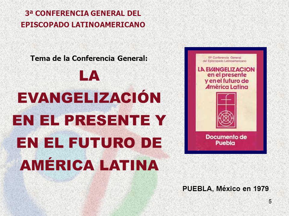 5 PUEBLA, México en 1979 Tema de la Conferencia General: LA EVANGELIZACIÓN EN EL PRESENTE Y EN EL FUTURO DE AMÉRICA LATINA 3ª CONFERENCIA GENERAL DEL