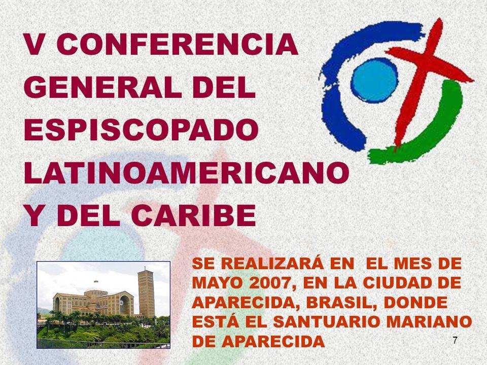 7 V CONFERENCIA GENERAL DEL ESPISCOPADO LATINOAMERICANO Y DEL CARIBE SE REALIZARÁ EN EL MES DE MAYO 2007, EN LA CIUDAD DE APARECIDA, BRASIL, DONDE EST